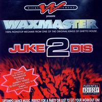 DJ Waxmaster – Juke 2 Dis